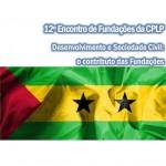12.º Encontro de Fundações da CPLP | 9 a 11 jul | S. Tomé